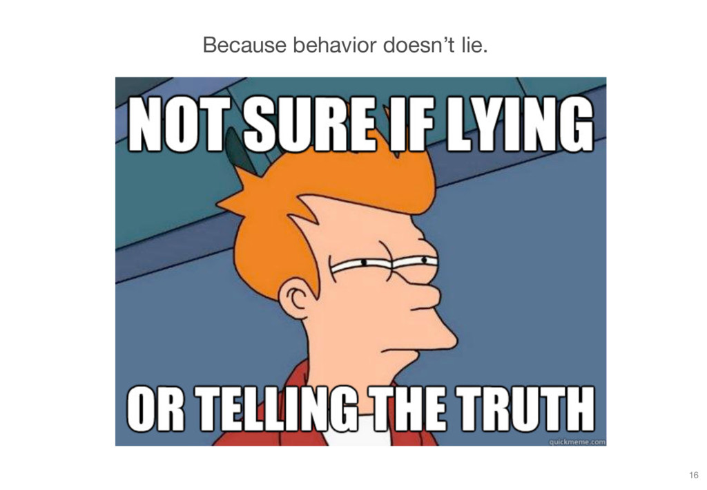 Because behavior doesn't lie. 16