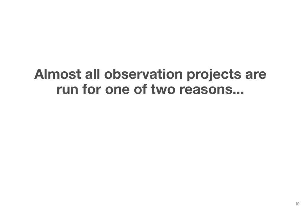Almost all observation projects are run for one...