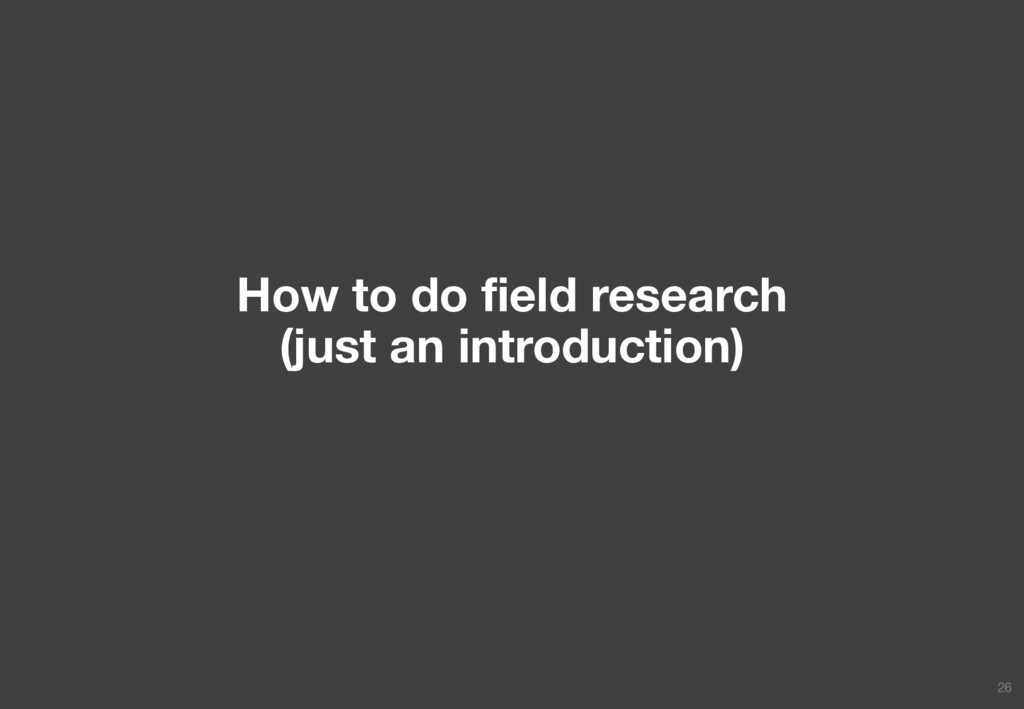 How to do field research (just an introduction)...