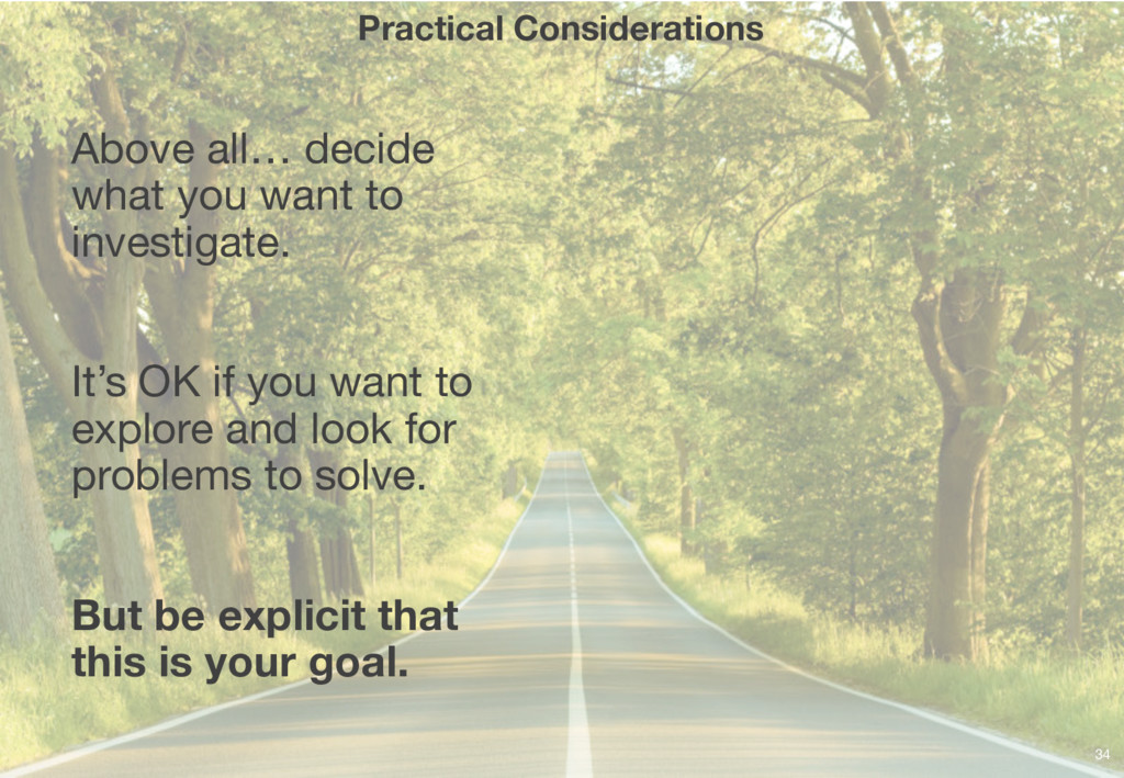 Practical Considerations Above all… decide what...