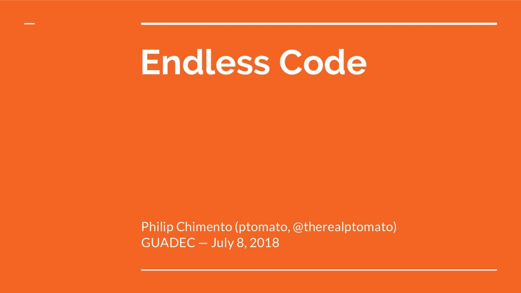 Endless Code Philip Chimento (ptomato, @thereal...