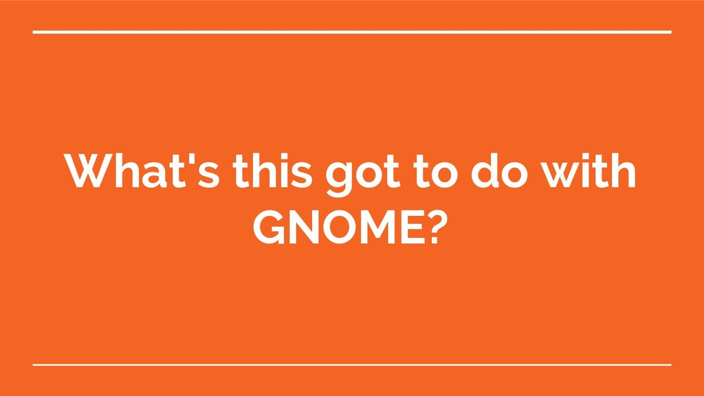 What's this got to do with GNOME?