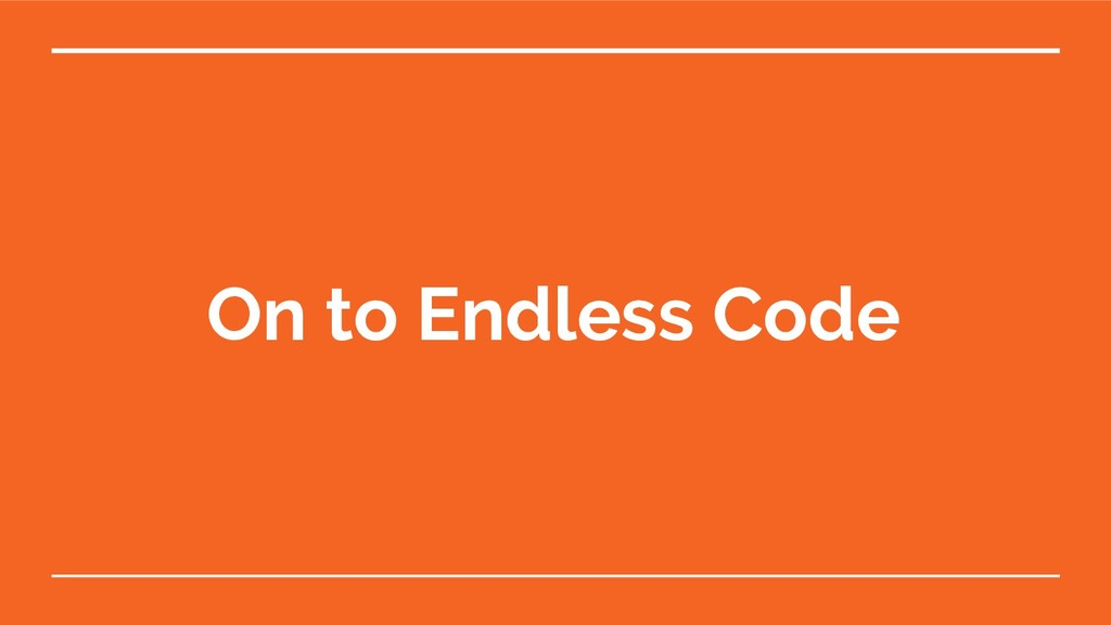 On to Endless Code