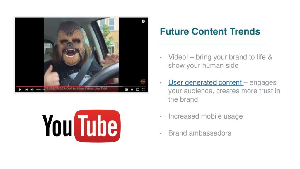 Future Content Trends • Video! – bring your bra...
