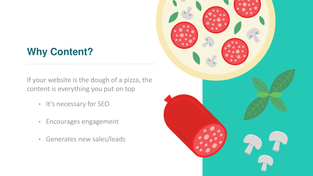 Why Content? If your website is the dough of a ...