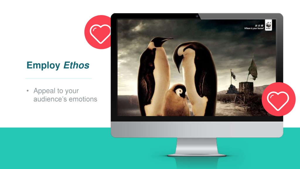 Employ Ethos • Appeal to your audience's emotio...