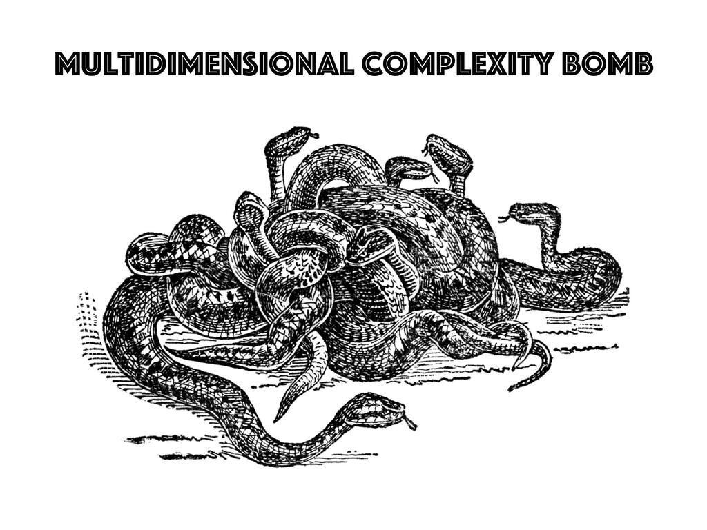 multidimensional Complexity bomb