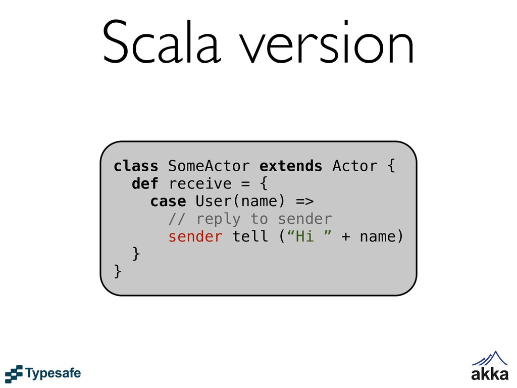 class SomeActor extends Actor { def receive = {...