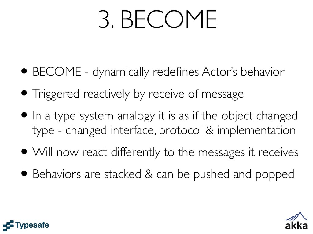 3. BECOME •BECOME - dynamically redefines Actor'...