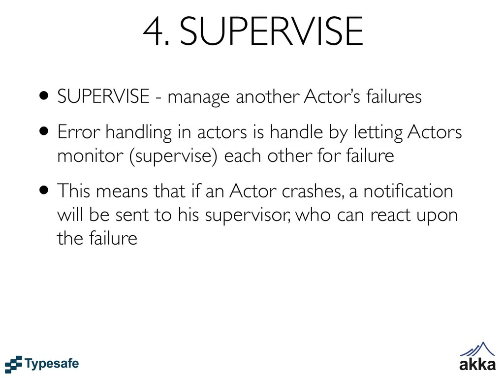 4. SUPERVISE •SUPERVISE - manage another Actor'...