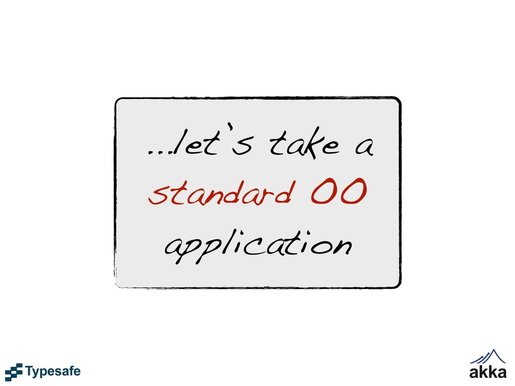 ...let's take a standard OO application