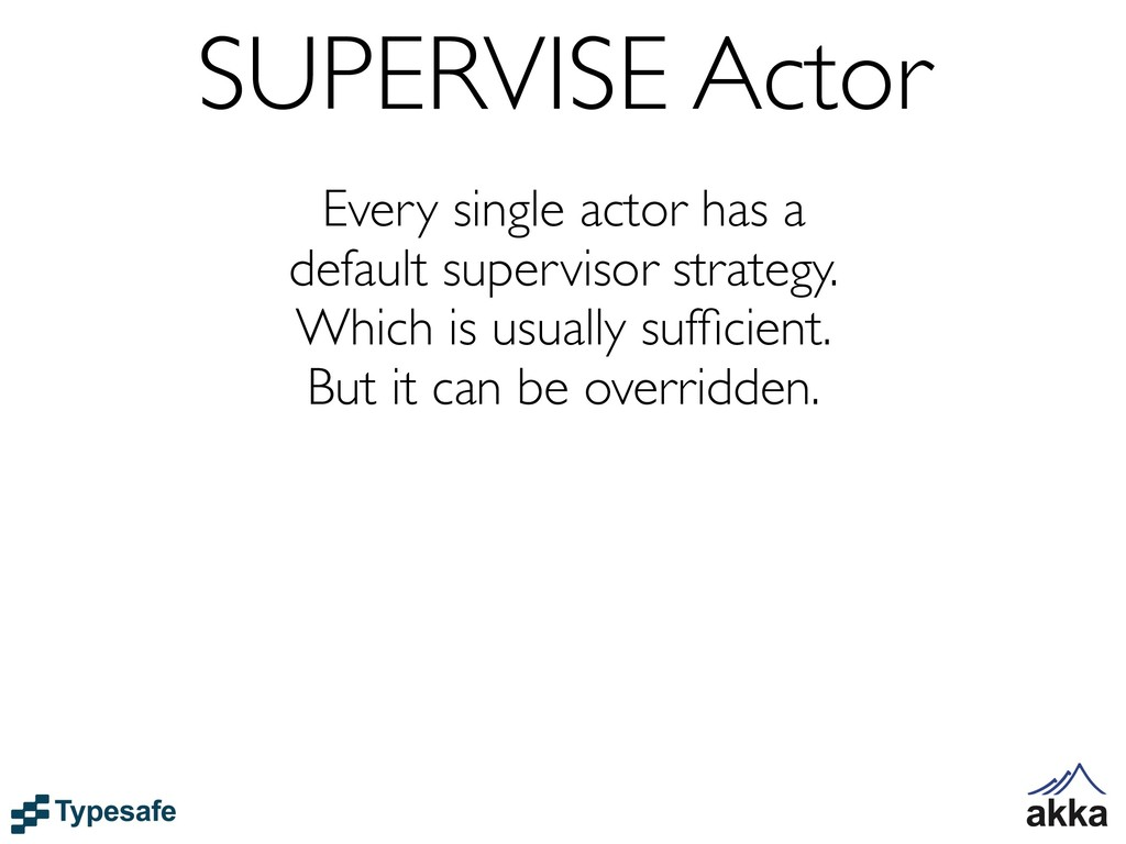 SUPERVISE Actor Every single actor has a defaul...
