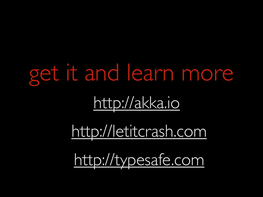 get it and learn more http://akka.io http://typ...