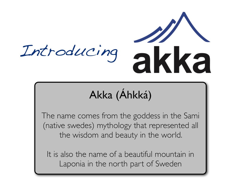Introducing Akka (Áhkká) The name comes from th...