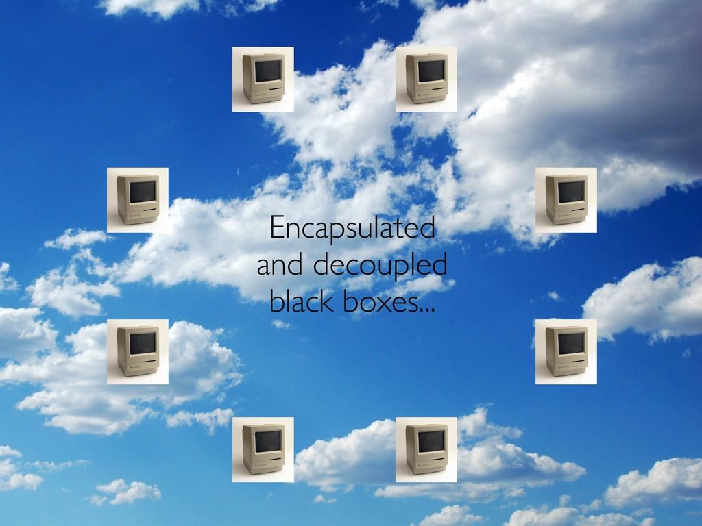 Encapsulated and decoupled black boxes...