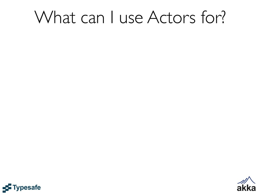 What can I use Actors for?