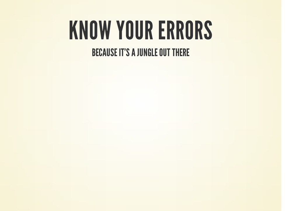 KNOW YOUR ERRORS BECAUSE IT'S A JUNGLE OUT THERE