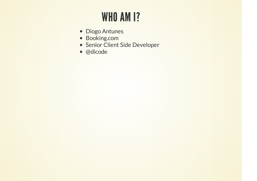 WHO AM I? Diogo Antunes Booking.com Senior Clie...