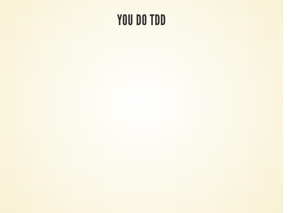 YOU DO TDD