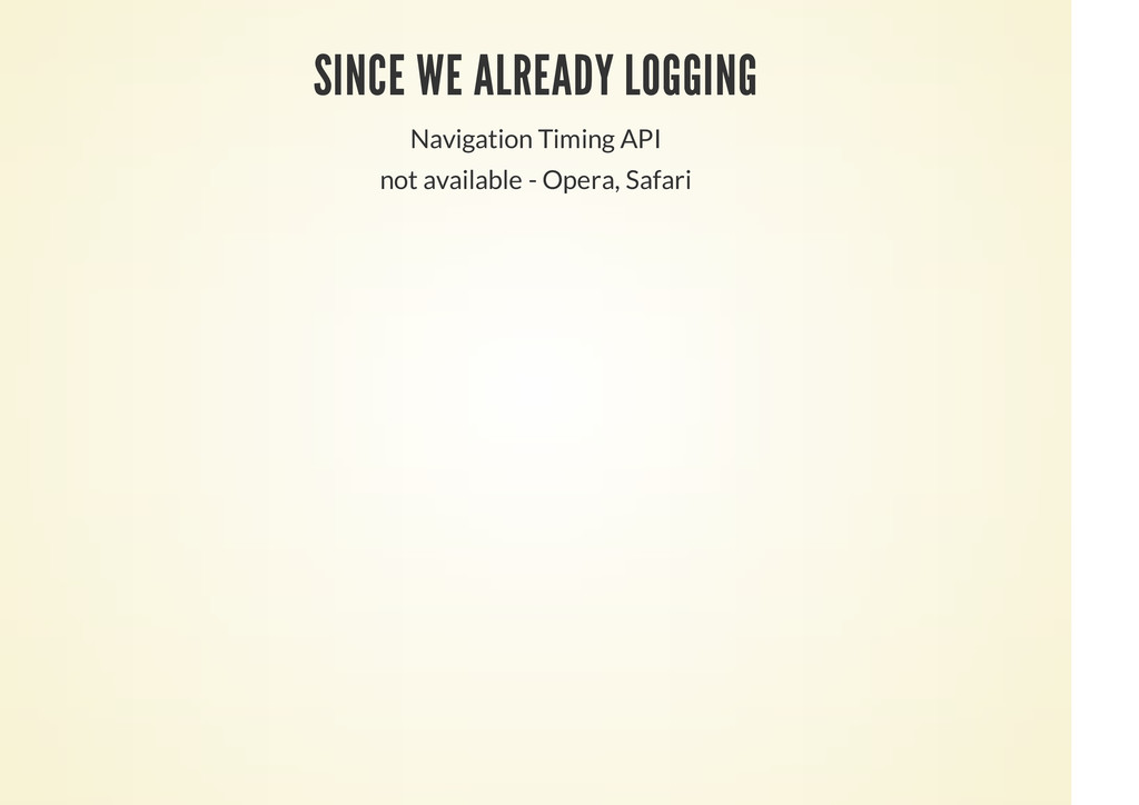 SINCE WE ALREADY LOGGING Navigation Timing API ...