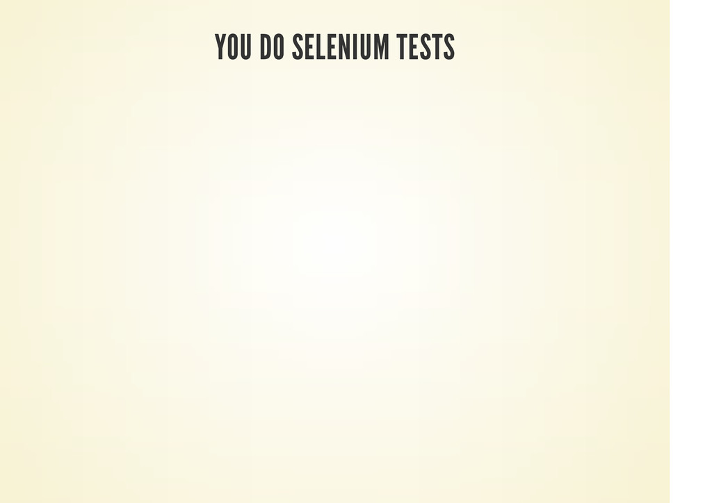 YOU DO SELENIUM TESTS