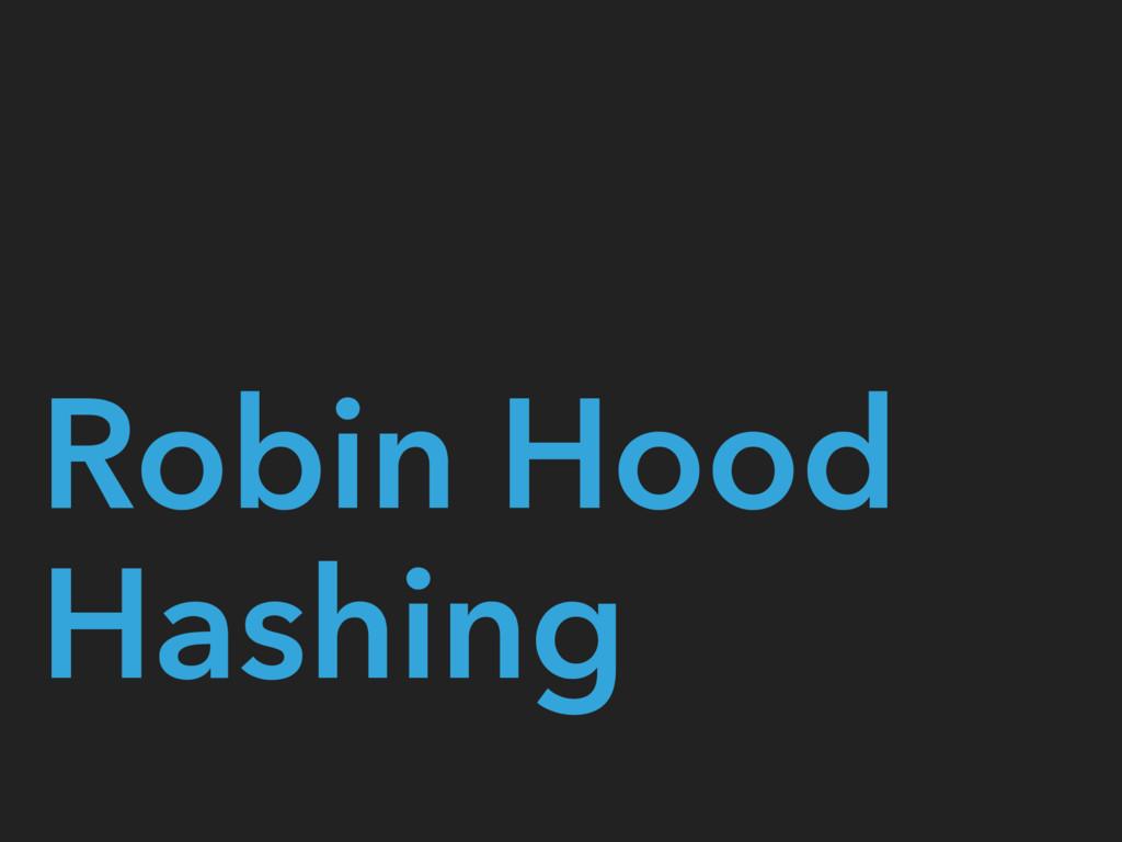 Robin Hood Hashing