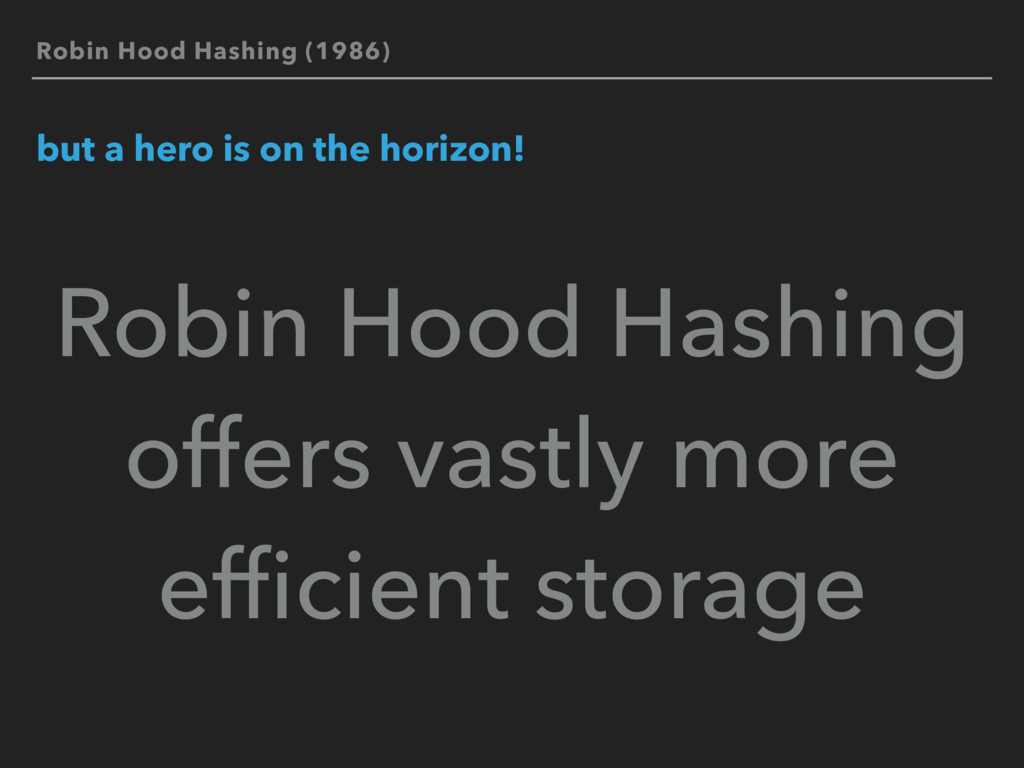 Robin Hood Hashing (1986) but a hero is on the ...