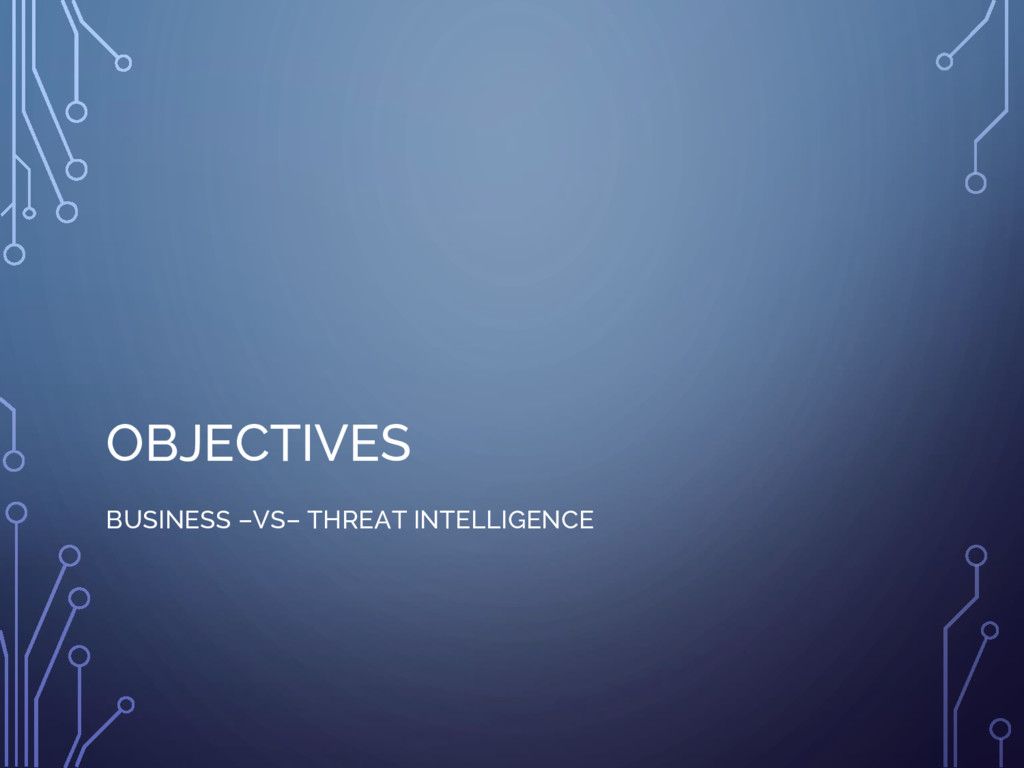 OBJECTIVES BUSINESS –VS– THREAT INTELLIGENCE