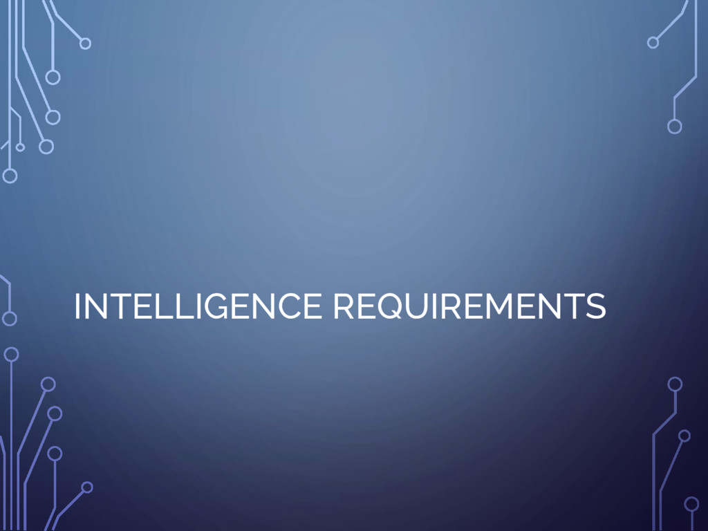 INTELLIGENCE REQUIREMENTS