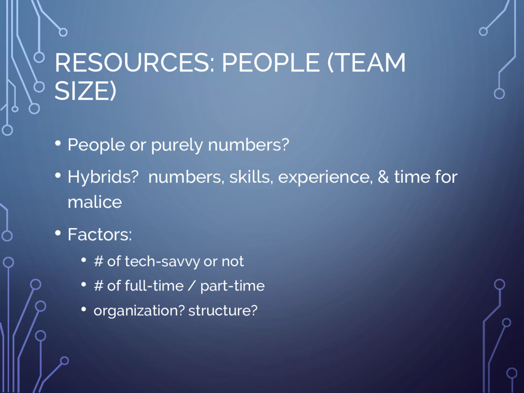 RESOURCES: PEOPLE (TEAM SIZE) • People or purel...