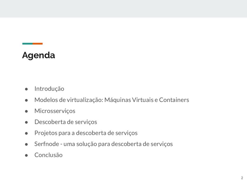 Agenda ● Introdução ● Modelos de virtualização:...