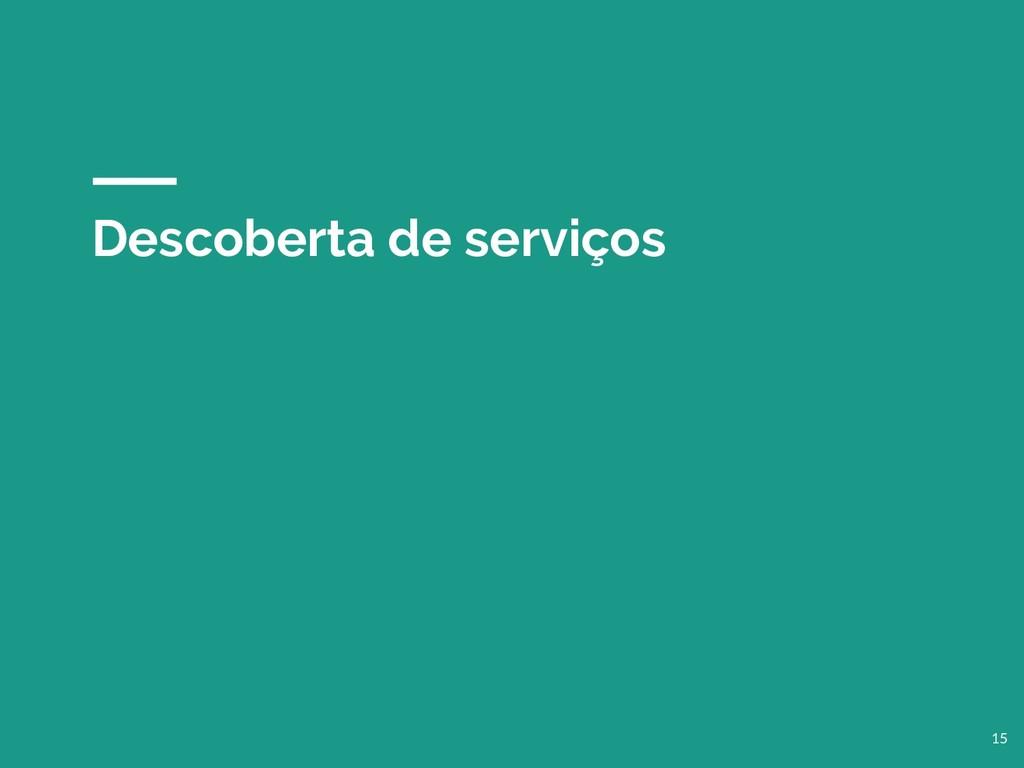 Descoberta de serviços 15