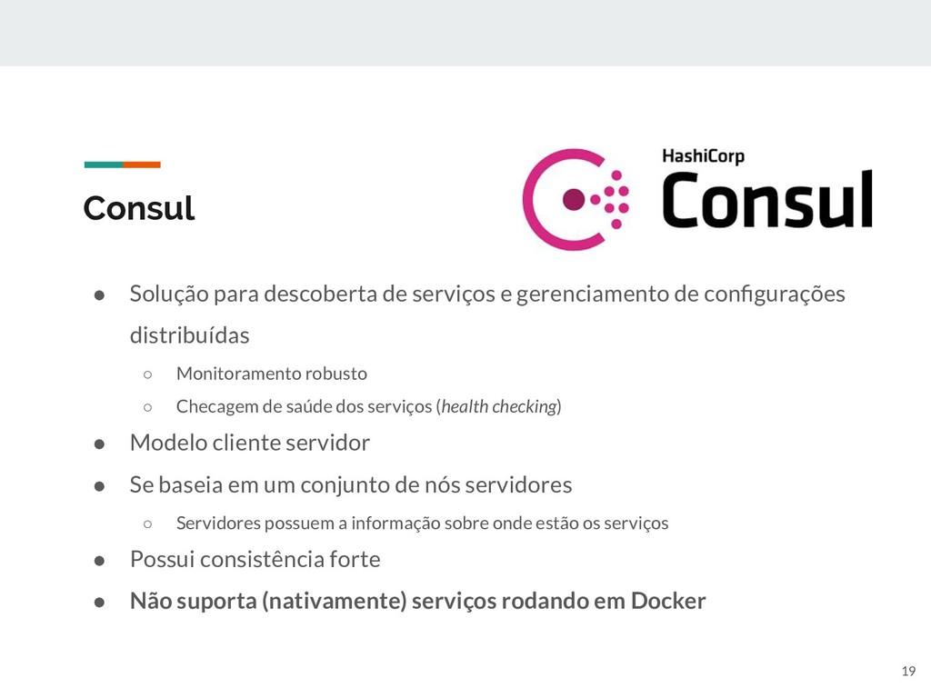 Consul ● Solução para descoberta de serviços e ...