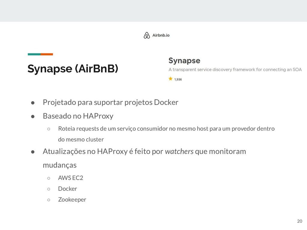 Synapse (AirBnB) ● Projetado para suportar proj...