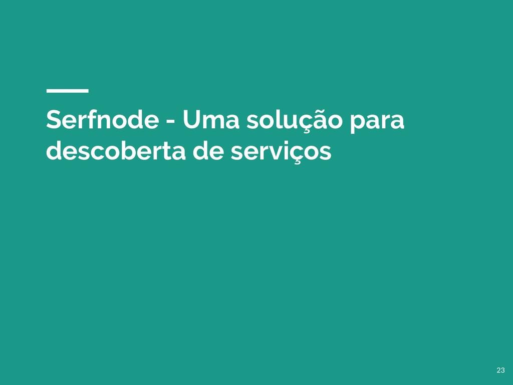 Serfnode - Uma solução para descoberta de servi...