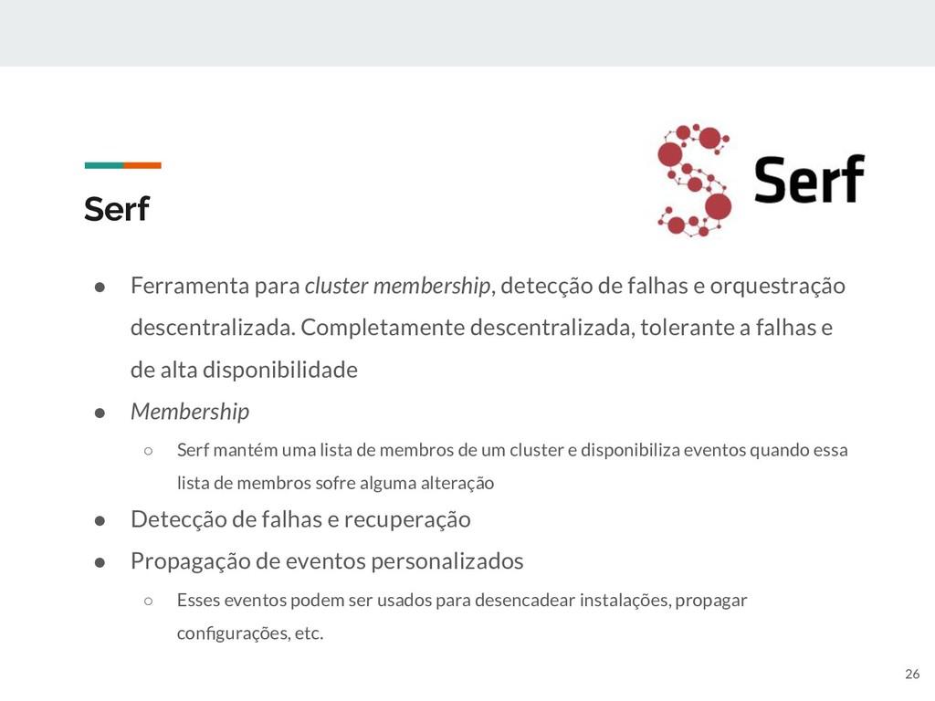 Serf ● Ferramenta para cluster membership, dete...