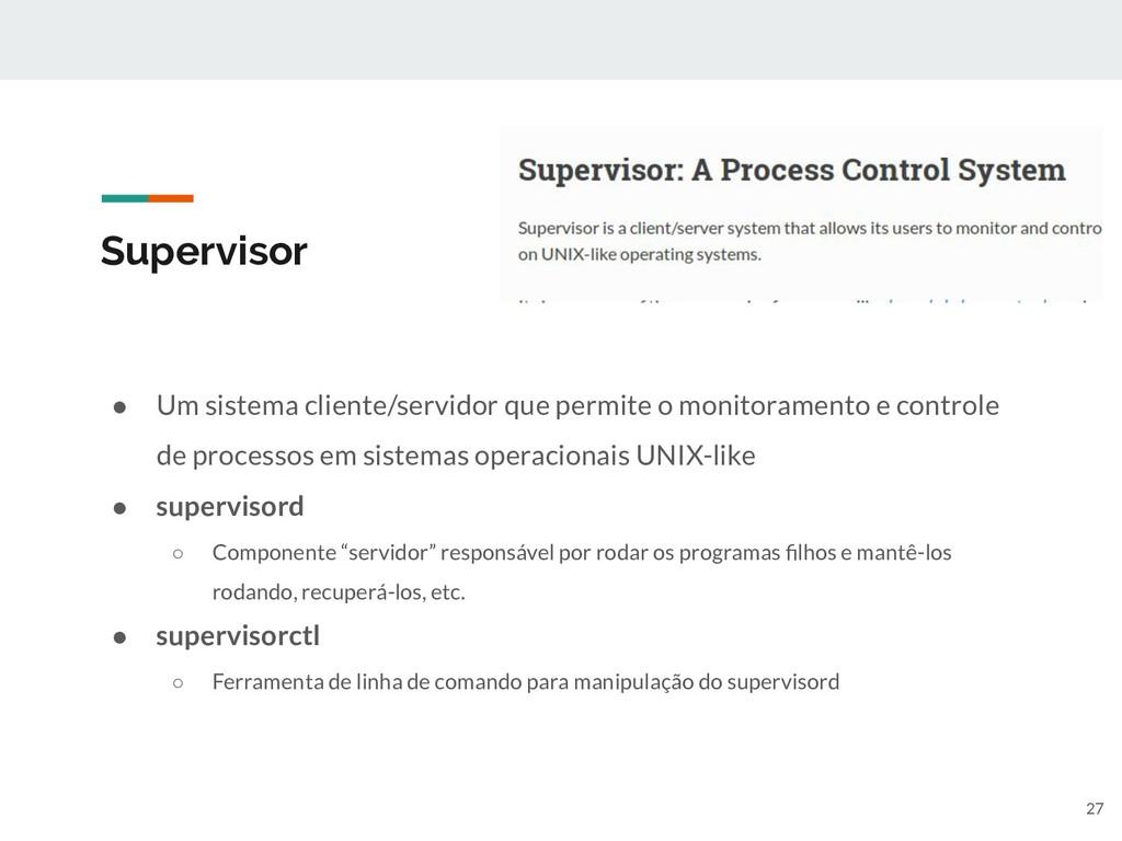 Supervisor ● Um sistema cliente/servidor que pe...