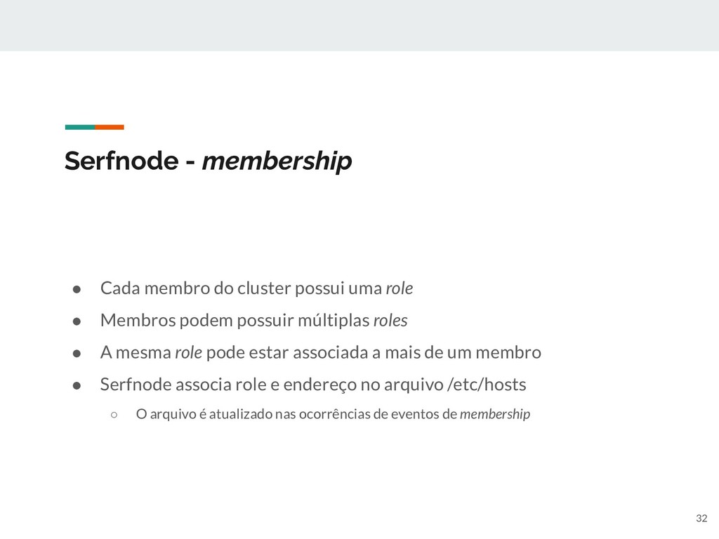 Serfnode - membership ● Cada membro do cluster ...