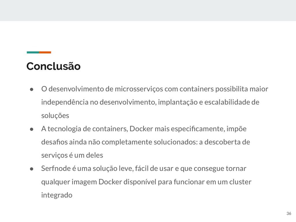 Conclusão ● O desenvolvimento de microsserviços...