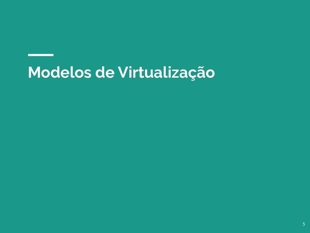 Modelos de Virtualização 5