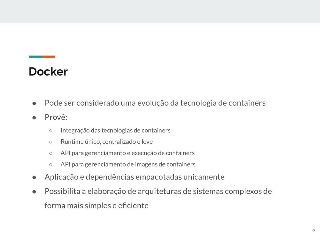 Docker ● Pode ser considerado uma evolução da t...