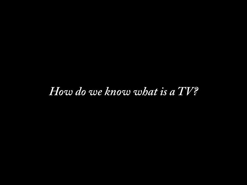 How do we know what is a TV?