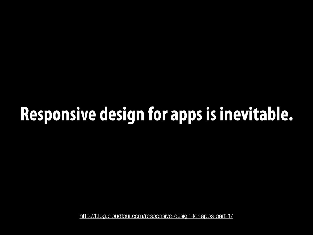 Responsive design for apps is inevitable. http:...
