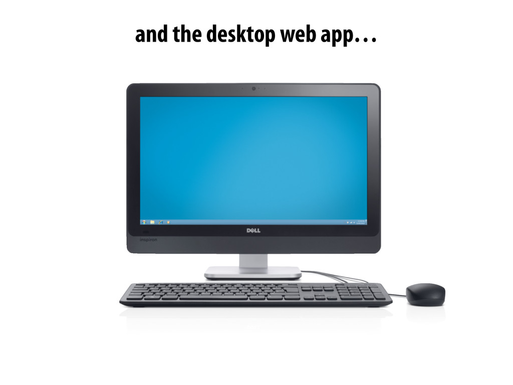 and the desktop web app…