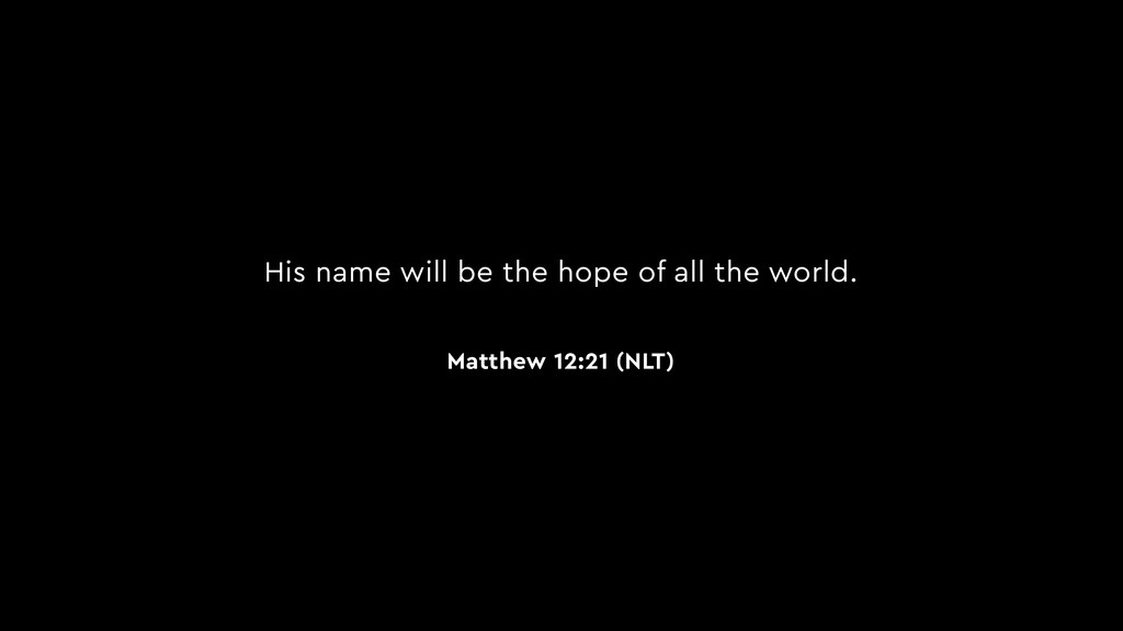 His name will be the hope of all the world. Mat...