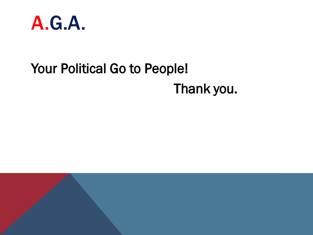 A.G.A. Your Political Go to People! Thank you.