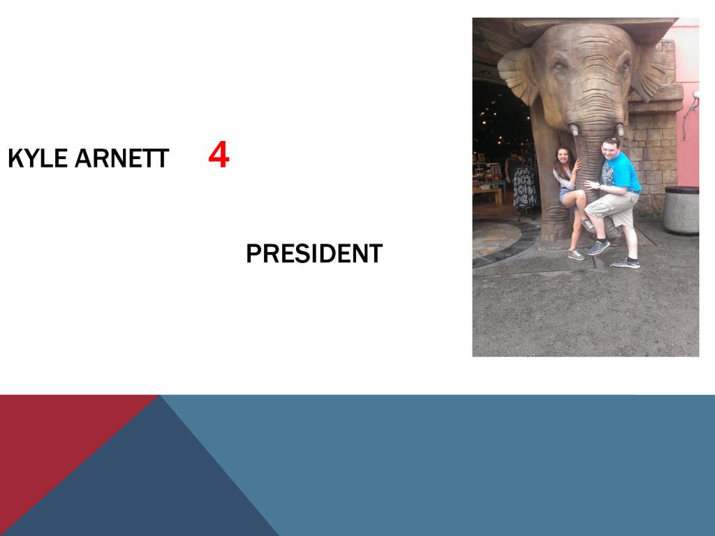 KYLE ARNETT 4 PRESIDENT