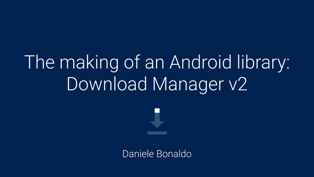 The making of an Android library: Download Mana...