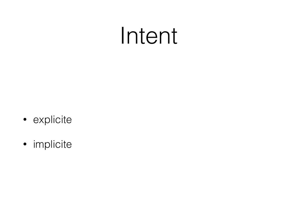 Intent • explicite • implicite
