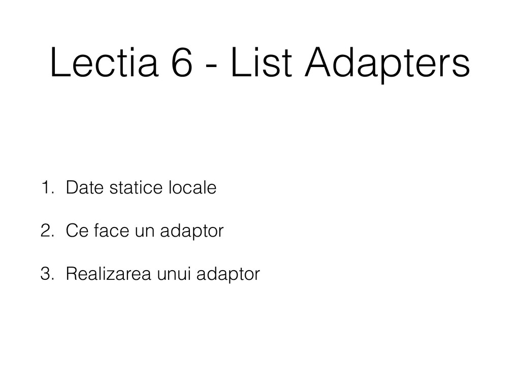 Lectia 6 - List Adapters 1. Date statice locale...